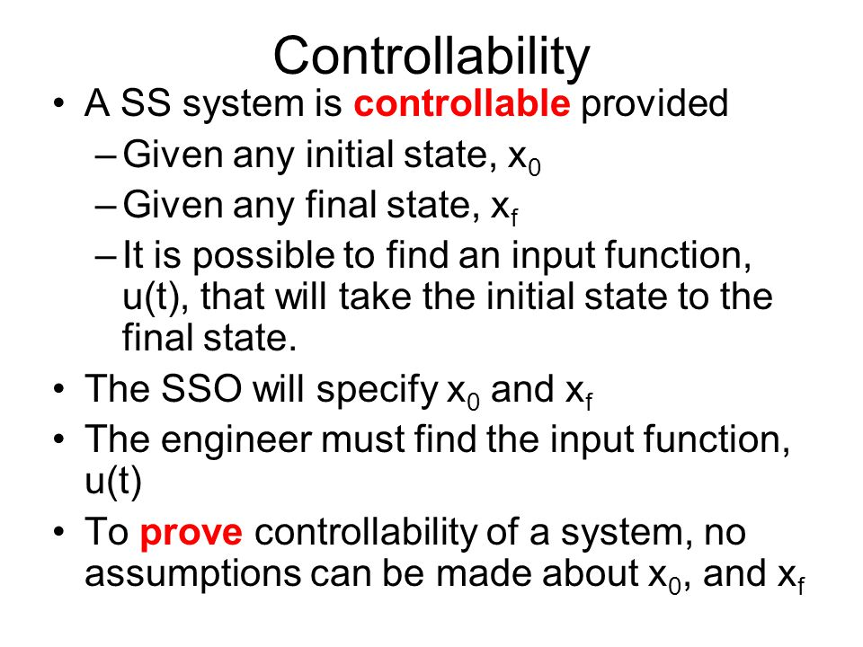 Controllability A SS system is controllable provided