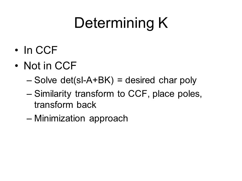 Determining K In CCF Not in CCF Solve det(sI-A+BK) = desired char poly