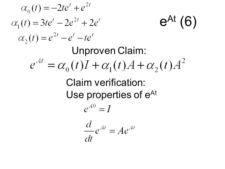 eAt (6) Unproven Claim: Claim verification: Use properties of eAt