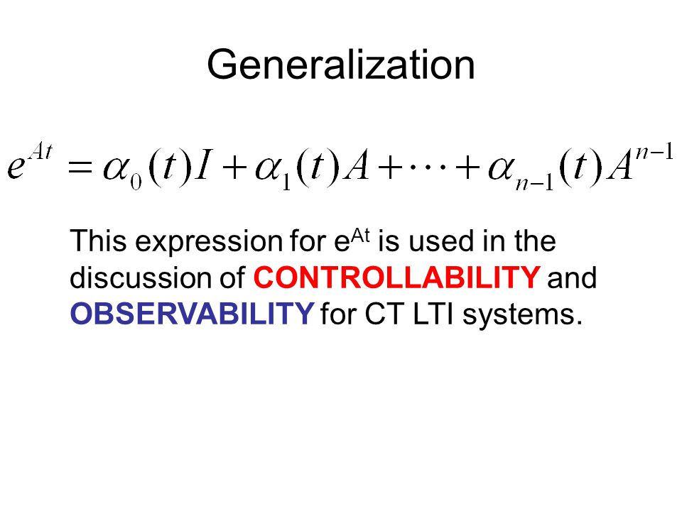 Generalization This expression for eAt is used in the discussion of CONTROLLABILITY and OBSERVABILITY for CT LTI systems.
