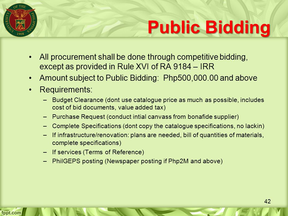 Public Bidding All procurement shall be done through competitive bidding, except as provided in Rule XVI of RA 9184 – IRR.