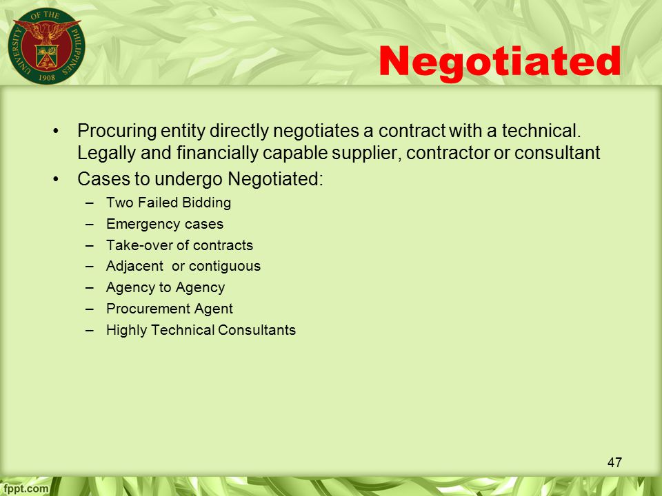 Negotiated Procuring entity directly negotiates a contract with a technical. Legally and financially capable supplier, contractor or consultant.