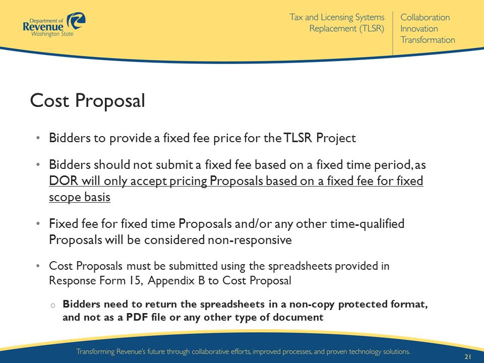 Cost Proposal Bidders to provide a fixed fee price for the TLSR Project.