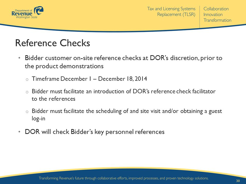 Reference Checks Bidder customer on-site reference checks at DOR's discretion, prior to the product demonstrations.