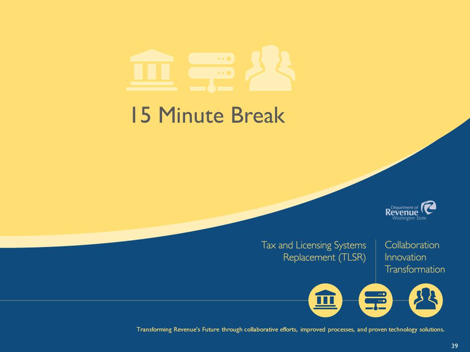 15 Minute Break Transforming Revenue's Future through collaborative efforts, improved processes, and proven technology solutions.
