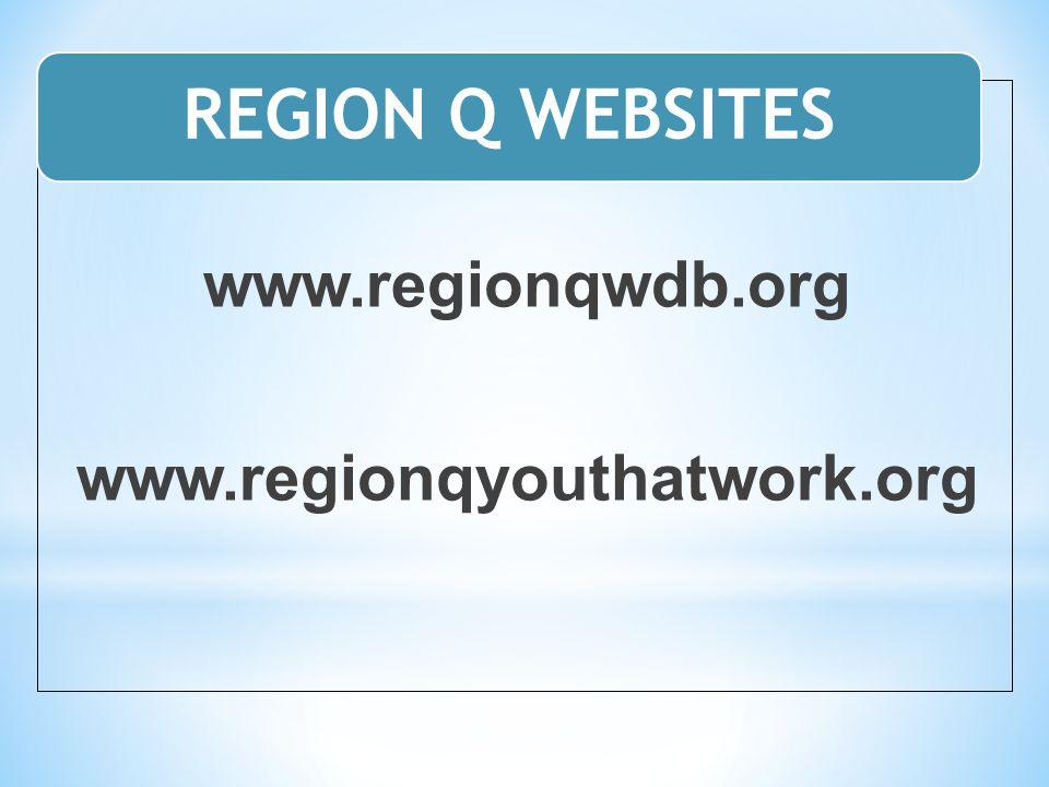 REGION Q WEBSITES www.regionqwdb.org www.regionqyouthatwork.org
