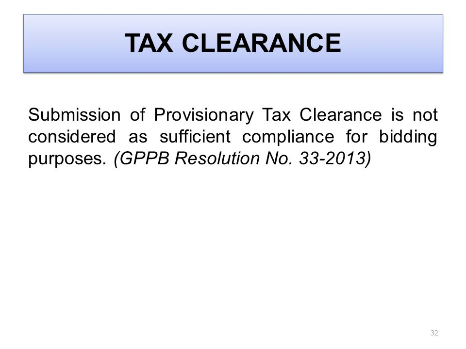 TAX CLEARANCE Submission of Provisionary Tax Clearance is not considered as sufficient compliance for bidding purposes.