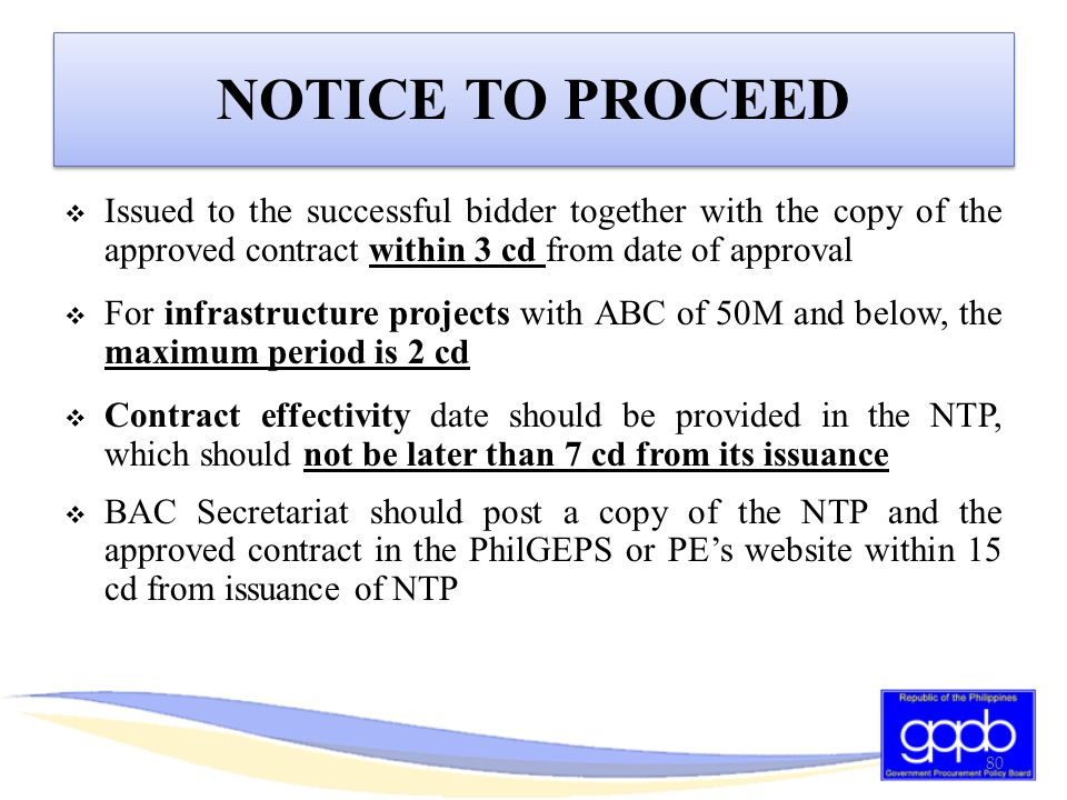 NOTICE TO PROCEED Issued to the successful bidder together with the copy of the approved contract within 3 cd from date of approval.