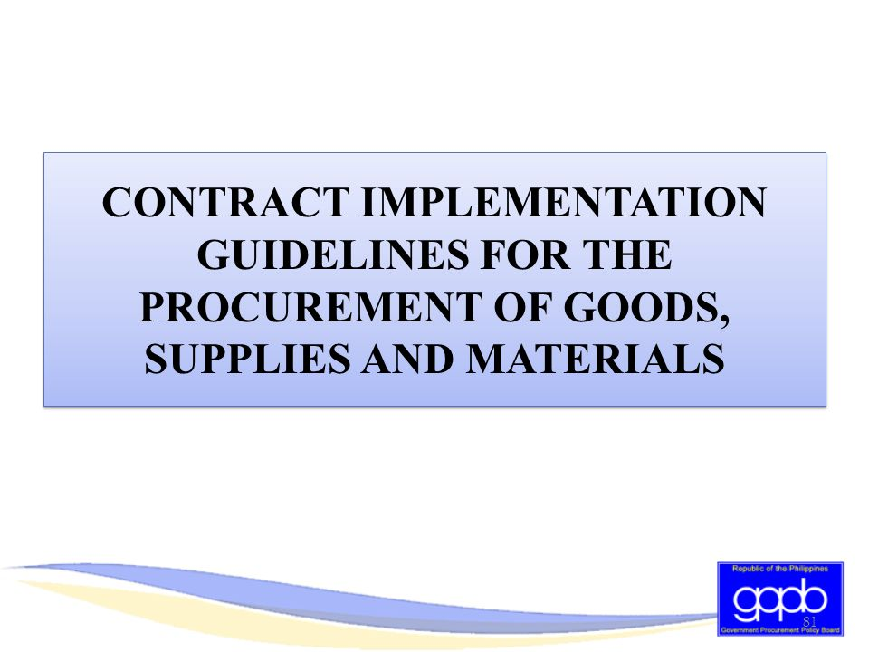 CONTRACT IMPLEMENTATION GUIDELINES FOR THE PROCUREMENT OF GOODS, SUPPLIES AND MATERIALS