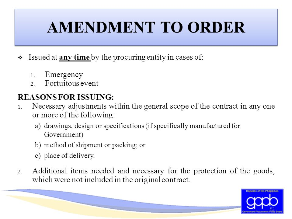 AMENDMENT TO ORDER Issued at any time by the procuring entity in cases of: Emergency. Fortuitous event.