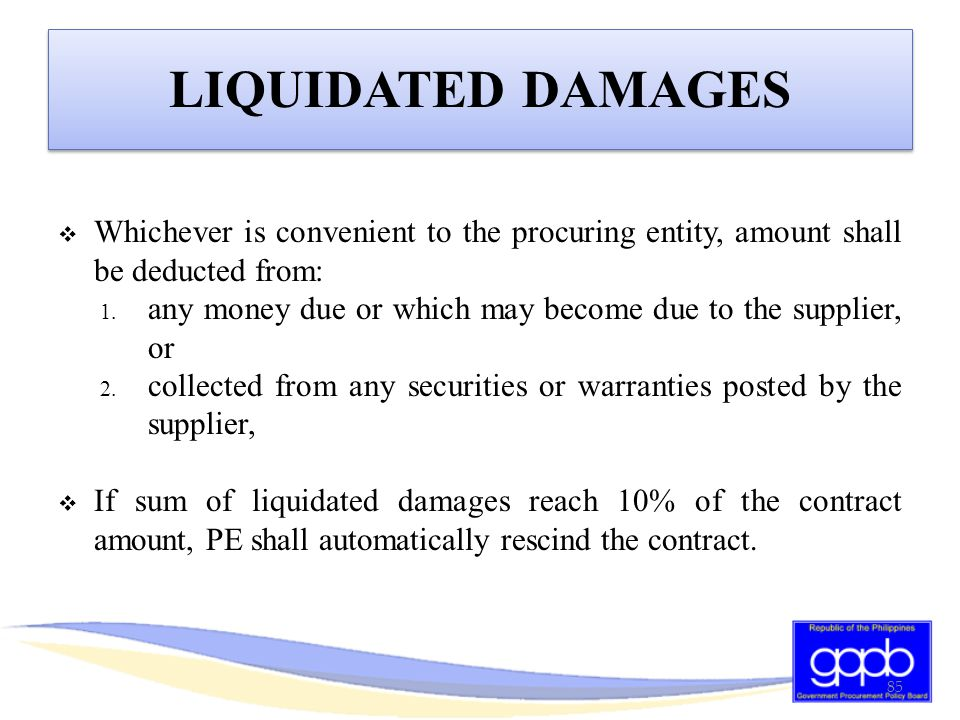 LIQUIDATED DAMAGES Whichever is convenient to the procuring entity, amount shall be deducted from: