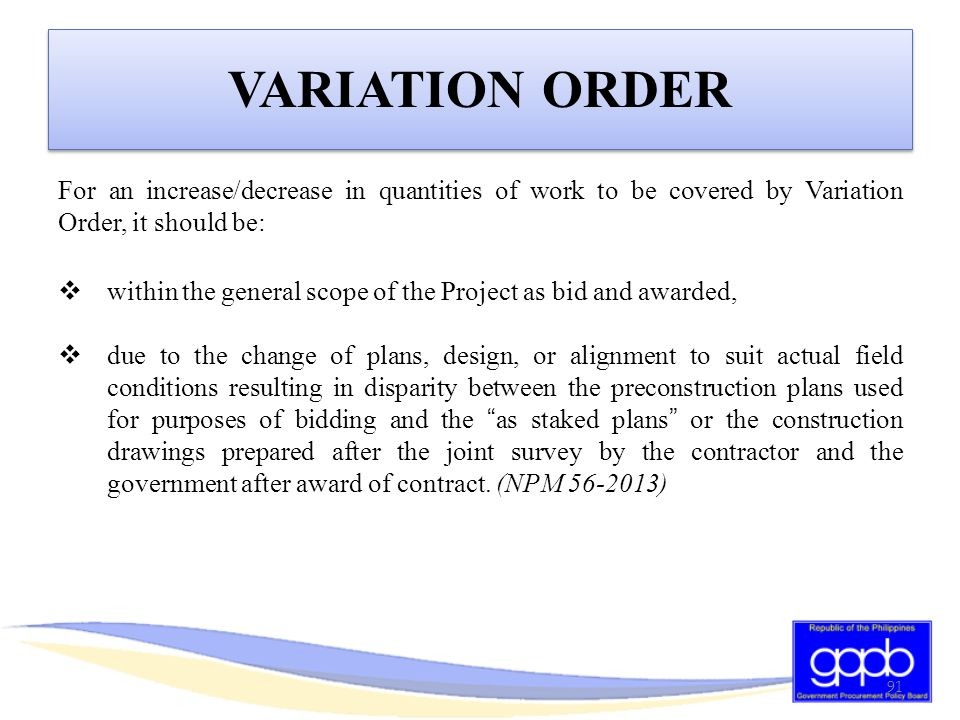 VARIATION ORDER For an increase/decrease in quantities of work to be covered by Variation Order, it should be: