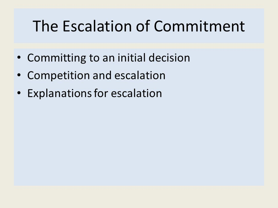 The Escalation of Commitment