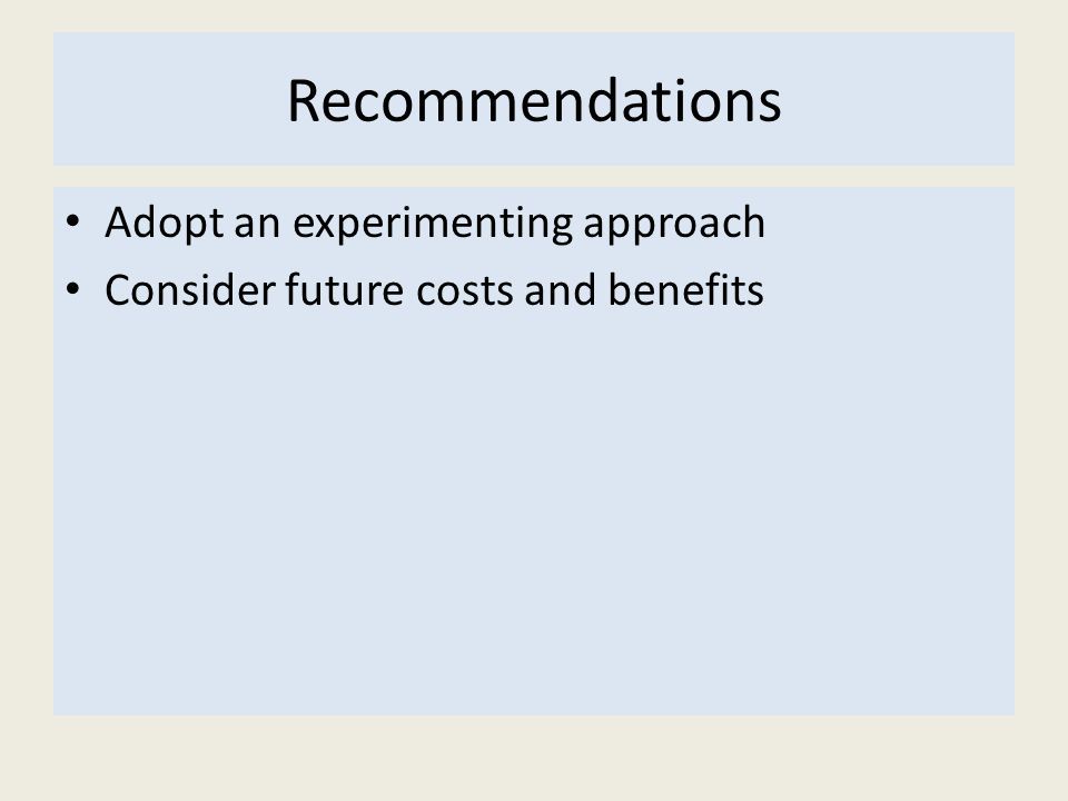 Recommendations Adopt an experimenting approach