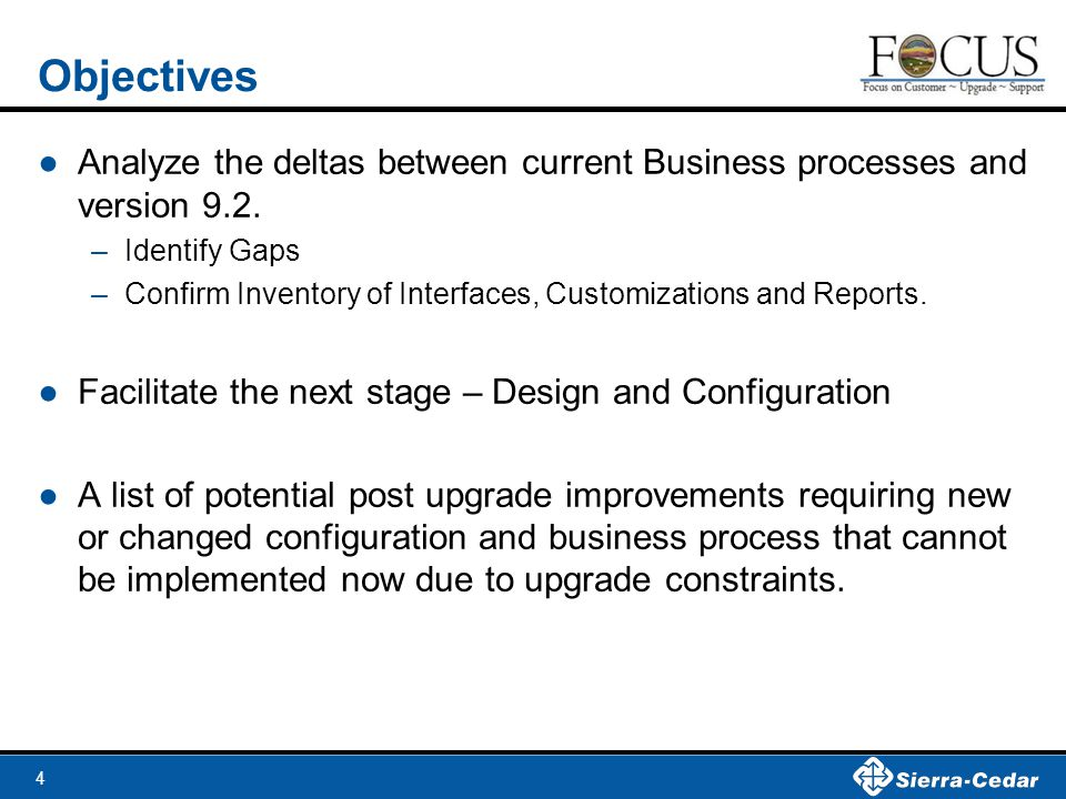 Objectives Analyze the deltas between current Business processes and version 9.2. Identify Gaps.