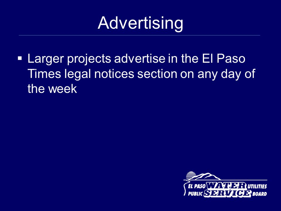 Advertising Larger projects advertise in the El Paso Times legal notices section on any day of the week.