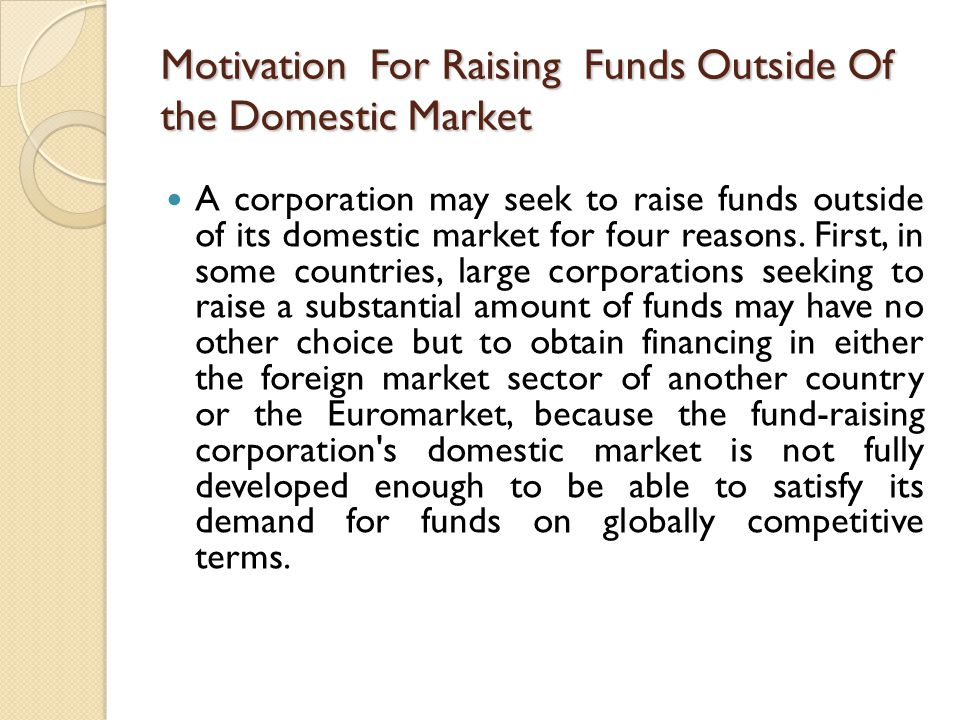 Motivation For Raising Funds Outside Of the Domestic Market