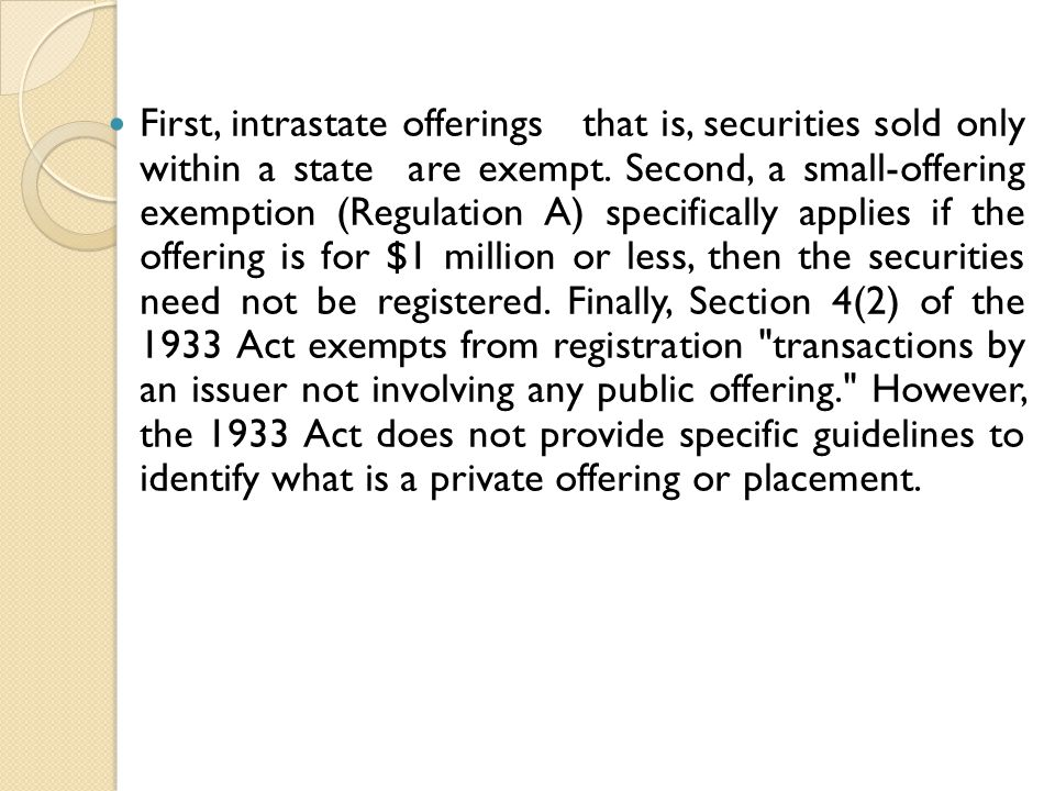 First, intrastate offerings that is, securities sold only within a state are exempt.