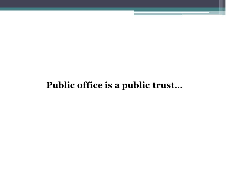 Public office is a public trust…