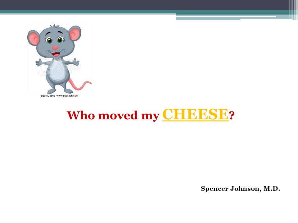 Who moved my CHEESE Spencer Johnson, M.D.