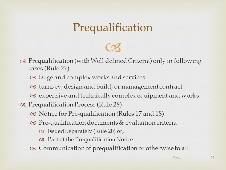 Prequalification Prequalification (with Well defined Criteria) only in following cases (Rule 27) large and complex works and services.