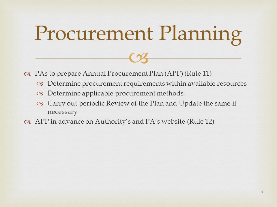 Procurement Planning PAs to prepare Annual Procurement Plan (APP) (Rule 11) Determine procurement requirements within available resources.
