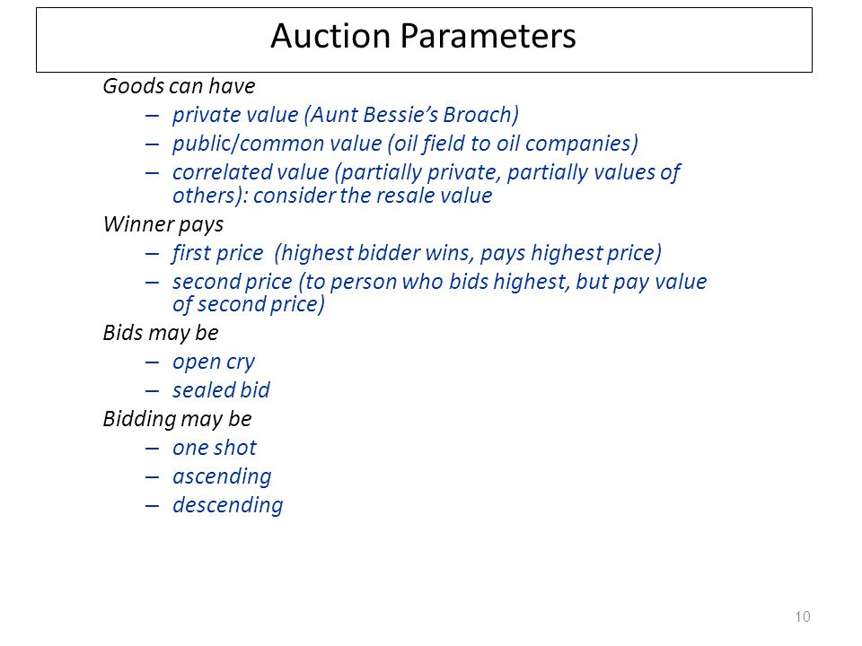 Auction Parameters Goods can have private value (Aunt Bessie's Broach)