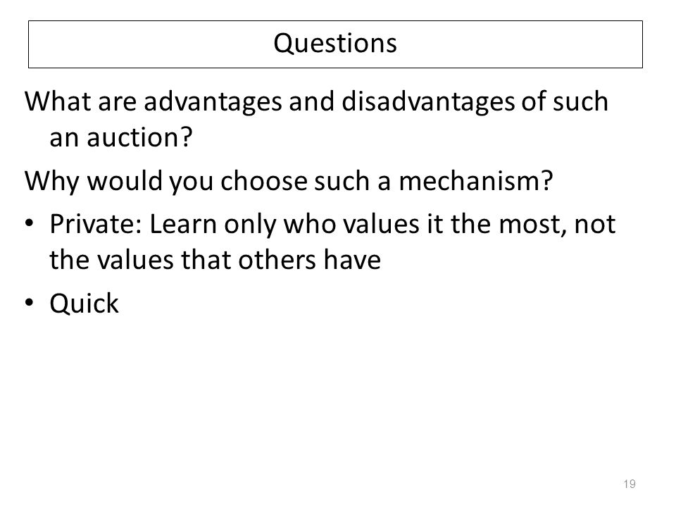 Questions What are advantages and disadvantages of such an auction Why would you choose such a mechanism