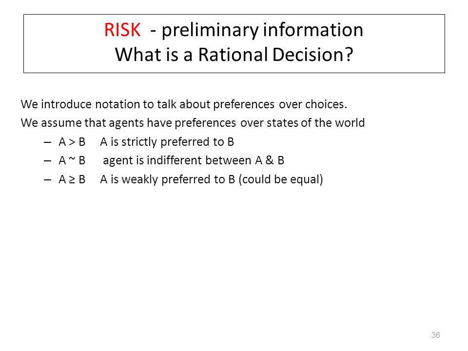RISK - preliminary information What is a Rational Decision