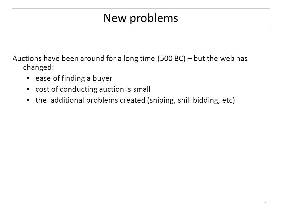 New problems Auctions have been around for a long time (500 BC) – but the web has changed: ease of finding a buyer.