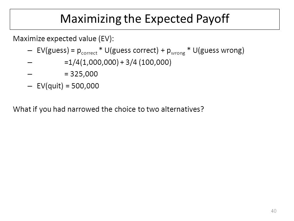 Maximizing the Expected Payoff