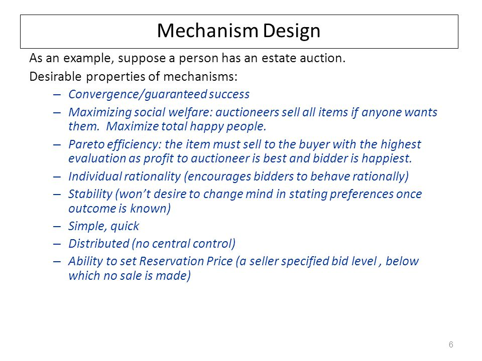 Mechanism Design As an example, suppose a person has an estate auction. Desirable properties of mechanisms: