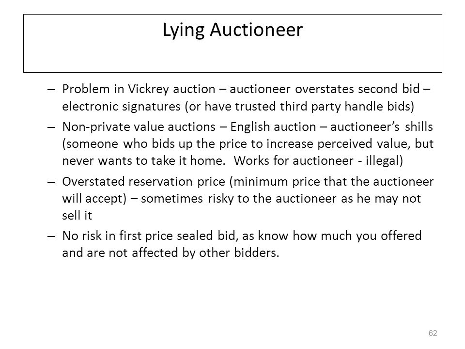 Lying Auctioneer Problem in Vickrey auction – auctioneer overstates second bid – electronic signatures (or have trusted third party handle bids)