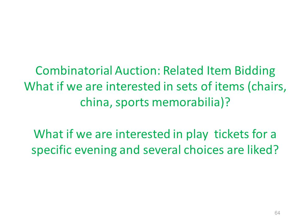Combinatorial Auction: Related Item Bidding What if we are interested in sets of items (chairs, china, sports memorabilia).
