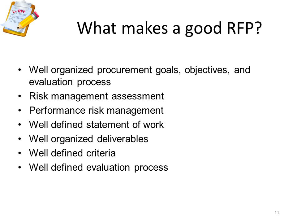 What makes a good RFP Well organized procurement goals, objectives, and evaluation process. Risk management assessment.