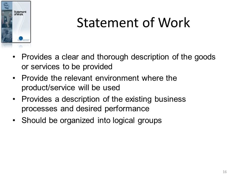 Statement of Work Provides a clear and thorough description of the goods or services to be provided.