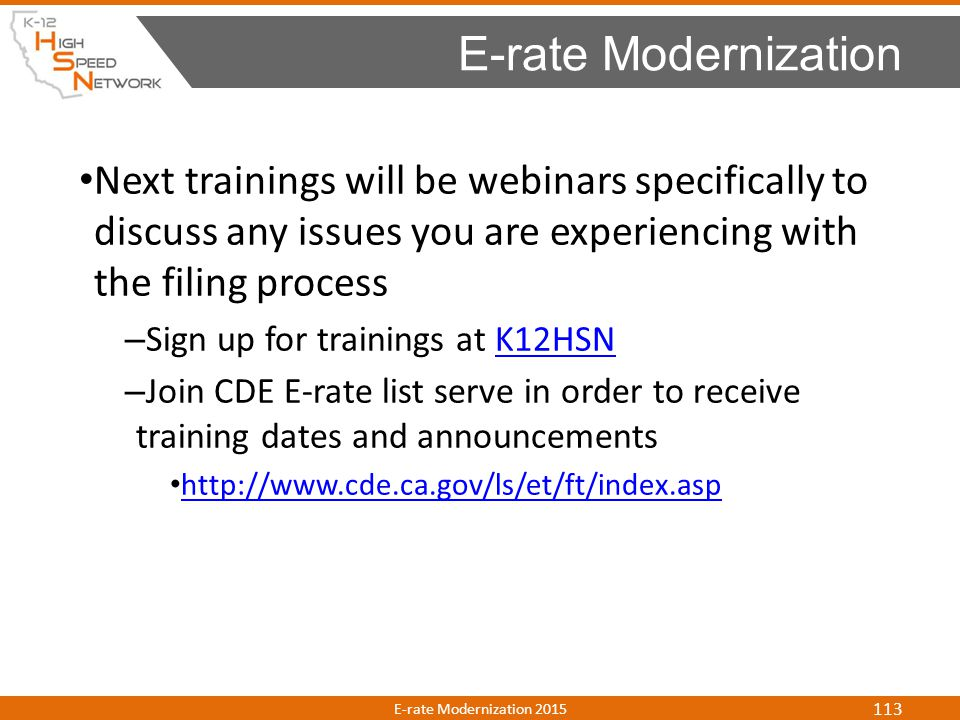E-rate Modernization Next trainings will be webinars specifically to discuss any issues you are experiencing with the filing process.