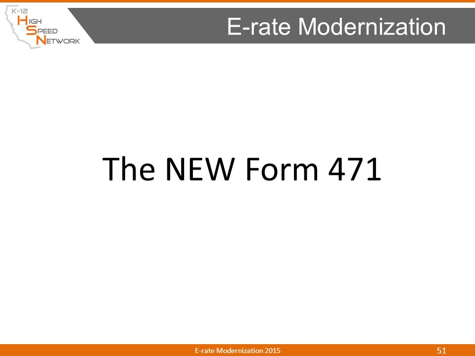 E-rate Modernization The NEW Form 471 E-rate Modernization 2015