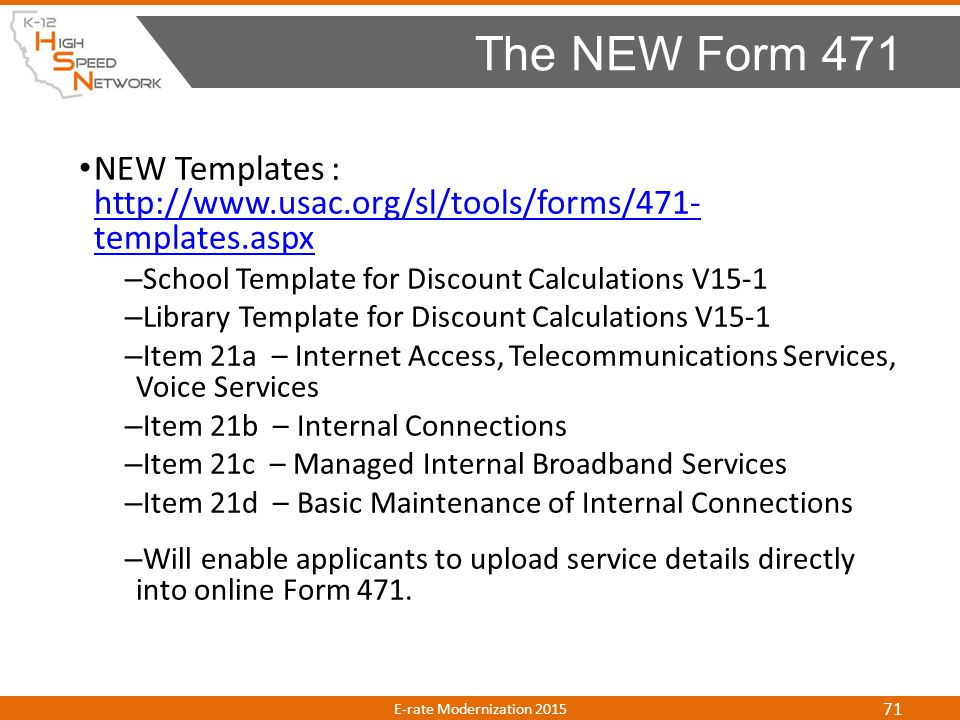 The NEW Form 471 NEW Templates : http://www.usac.org/sl/tools/forms/471- templates.aspx. School Template for Discount Calculations V15-1