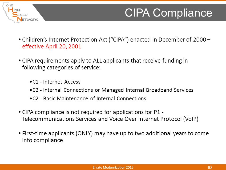 CIPA Compliance Children's Internet Protection Act ( CIPA ) enacted in December of 2000 – effective April 20, 2001.
