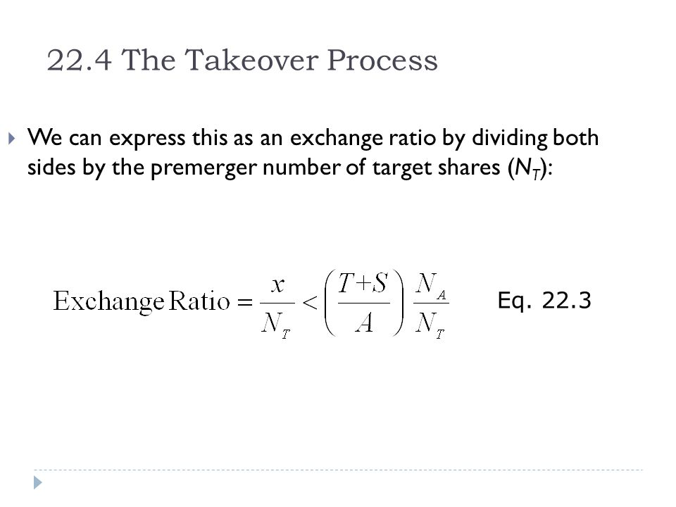 22.4 The Takeover Process We can express this as an exchange ratio by dividing both sides by the premerger number of target shares (NT):