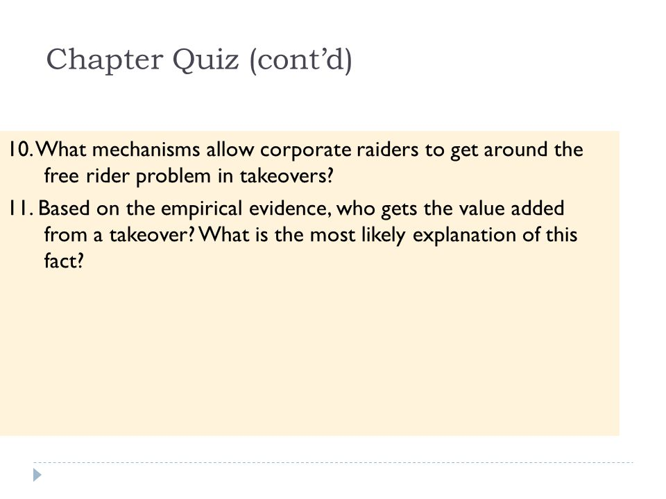 Chapter Quiz (cont'd) 10. What mechanisms allow corporate raiders to get around the free rider problem in takeovers