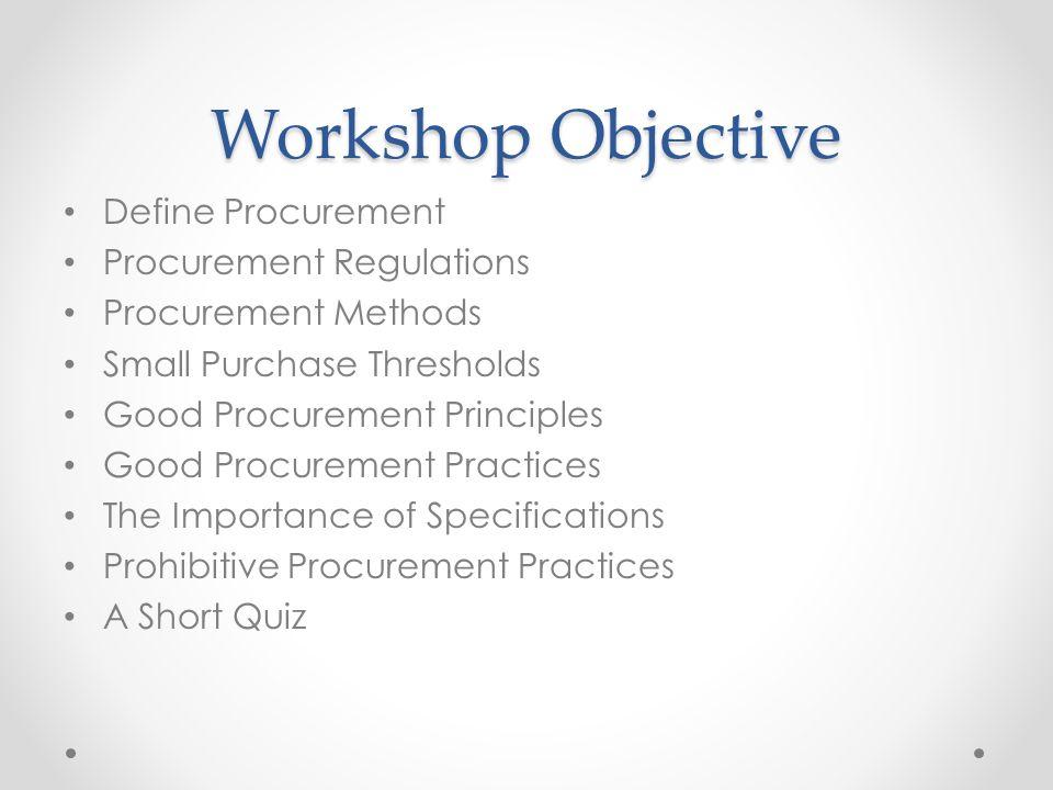 Workshop Objective Define Procurement Procurement Regulations