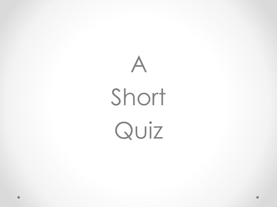 A Short Quiz Explain answering process and give quiz.