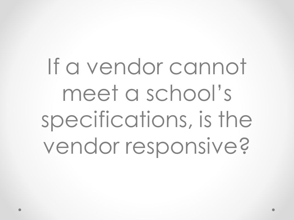 If a vendor cannot meet a school's specifications, is the vendor responsive