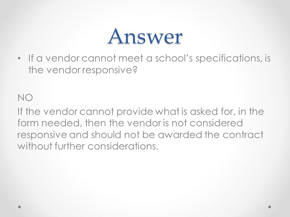 Answer If a vendor cannot meet a school's specifications, is the vendor responsive NO.