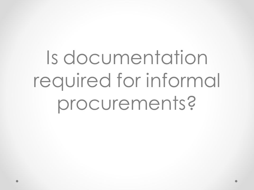 Is documentation required for informal procurements