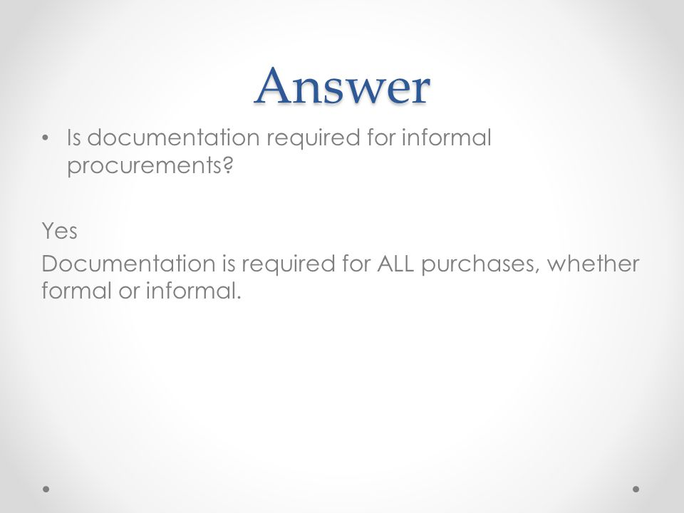 Answer Is documentation required for informal procurements Yes