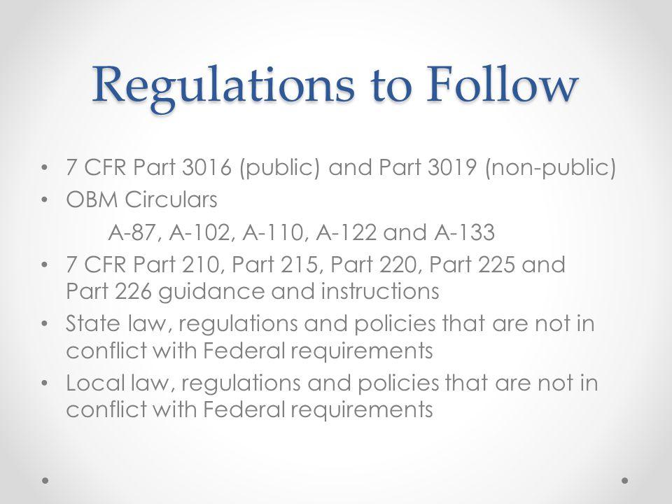 Regulations to Follow 7 CFR Part 3016 (public) and Part 3019 (non-public) OBM Circulars. A-87, A-102, A-110, A-122 and A-133.