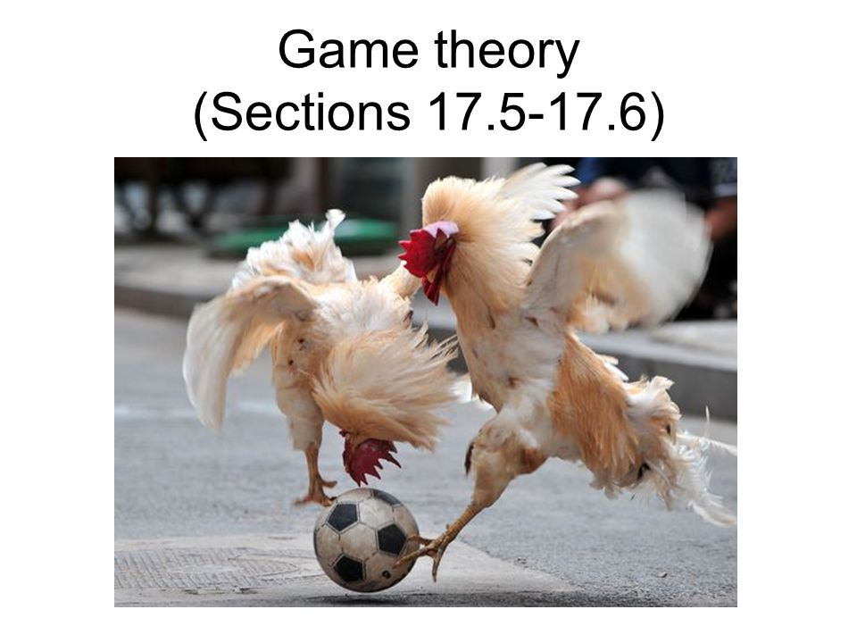 Game theory (Sections 17.5-17.6)
